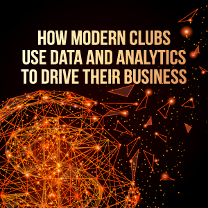 How modern clubs use data & analytics to drive their business