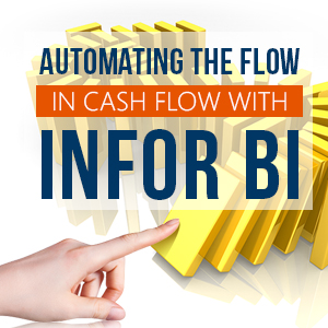 Automating the FLOW in cash flow with Infor BI