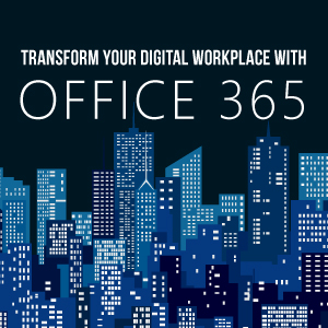 Transform your Digital Workplace with Office 365