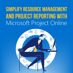 Simplify Resource Management and Project Reporting with Microsoft Project Online