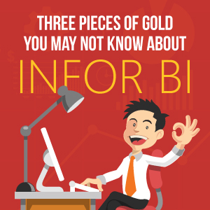 Three Pieces of Gold you may not know about Infor BI