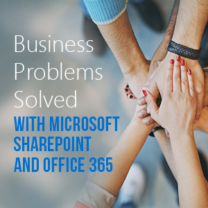 Recorded Webinar: Business Problems Solved by SharePoint and Office 365