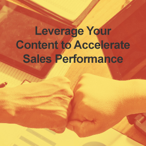 Leverage Your Content to Accelerate Sales Performance
