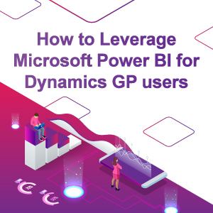 How to Leverage Microsoft Power BI for Dynamics GP users