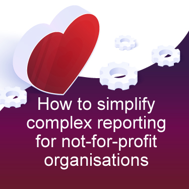 How to simplify complex reporting for not-for-profit organisations