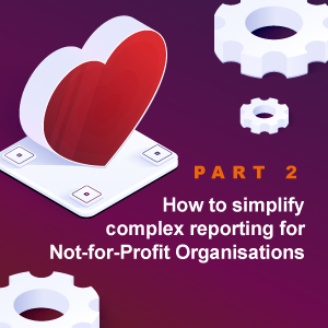 How to simplify complex reporting for Not-for-Profit Organisations - Part 2
