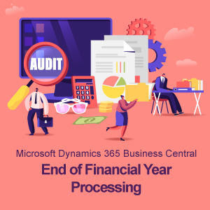 Microsoft Dynamics 365 Business Central - End of Financial Year Processing