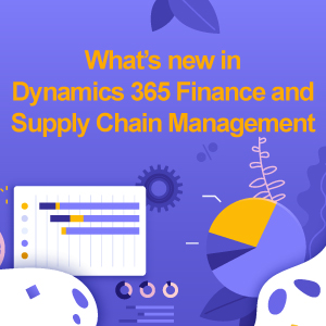 What's new in Dynamics 365 Finance and Supply Chain Management
