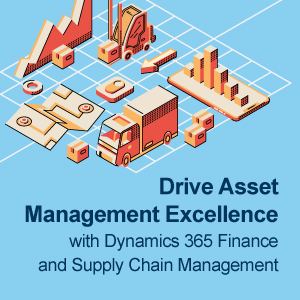Drive Asset Management Excellence with Dynamics 365 Finance and Supply Chain Management