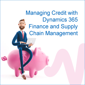 Managing Credit with Dynamics 365 Finance and Supply Chain Management