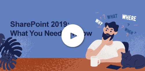 ON-DEMAND WEBINAR – Microsoft SharePoint 2019: What you need to kno