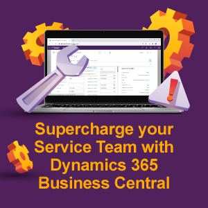 Supercharge your Service Team with Dynamics 365 Business Central