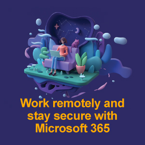 Work remotely and stay secure with Microsoft 365