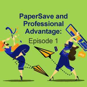 PaperSave and Professional Advantage: Episode 1