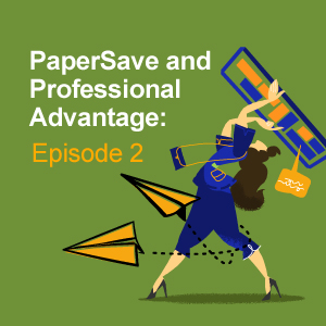 PaperSave and Professional Advantage: Episode 2