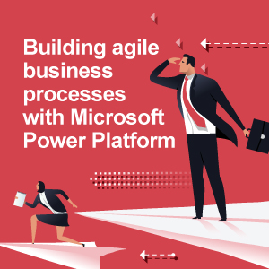 Building agile business processes with Microsoft Power Platform