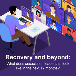 Recovery and beyond: What does association leadership look like in the next 12 months?