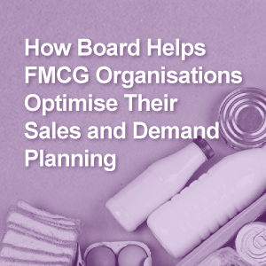 How Board Helps FMCG Organisations Optimise Their Sales and Demand Planning