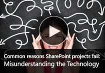 Common reasons SharePoint projects fail - Part 3 - Misunderstanding the Technology